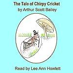 The Tale of Chirpy Cricket | Arthur Scott Bailey