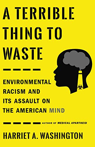 A Terrible Thing to Waste: Environmental Racism and Its Assault on the American Mind by [Washington, Harriet A.]