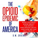 The Opioid Epidemic of America | D. W. Graeme
