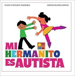 Mi hermanito es autista, Serie Igualitos (Spanish Edition): Eileen Whitlock Manrique, La Editorial Universidad de Puerto Rico, Mrinali Alvarez Astacio: ...