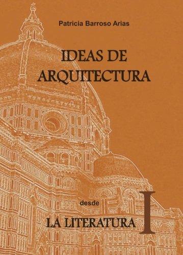 Descargar Libro Ideas De Arquitectura Desde La Literatura I Patricia Barroso Arias