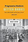 "Okezi Otovo, ""Progressive Mothers, Better Babies: Race, Public Health, and the State in Brazil, 1850-1945"" (U Texas Press, 2016)"