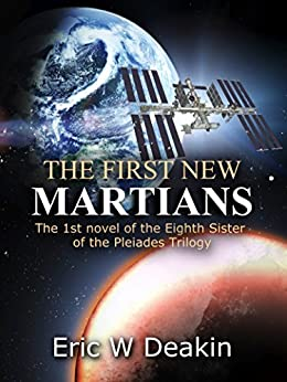The First NEW MARTIANS: Near Space Colonies (The Eighth Sister of the Pleiades Book 1) by [Deakin, Eric W]