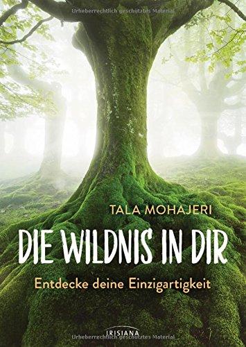 Die Wildnis in dir: Entdecke deine Einzigartigkeit Broschiert – 18. September 2017 Tala Mohajeri Irisiana 3424153230 Esoterik