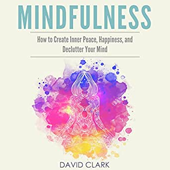 Amazon Com Mindfulness How To Create Inner Peace Happiness And