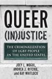 Queer (In)Justice: The Criminalization of LGBT People in the United States (Queer Ideas/Queer Action)