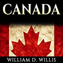 Canada: Canadian History: From Aboriginals to Modern Society: The People, Places and Events That Shaped The History of Canada and North America Hörbuch von William D. Willis Gesprochen von: Chuck Shelby