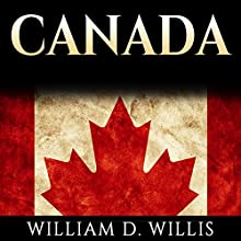 Canada: Canadian History: From Aboriginals to Modern Society: The People, Places and Events That Shaped The History of Canada and North America Audiobook by William D. Willis Narrated by Chuck Shelby