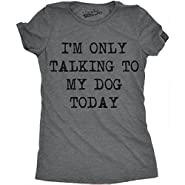 Crazy Dog T-Shirts Womens Only Talking To My Dog Today Funny Shirts Dog Lovers Novelty Cool T shirt
