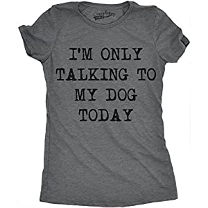 Crazy Dog T-Shirts Womens Only Talking To My Dog Today Funny Shirts Dog Lovers Novelty Cool T Shirt (Dark Grey) -S