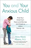 Product review for You and Your Anxious Child: Free Your Child from Fears and Worries and Create a Joyful Family Life (Lynn Sonberg Book)