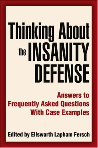 Read Online Thinking About the Insanity Defense: Answers to Frequently Asked Questions With Case Examples pdf epub