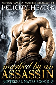 Marked by an Assassin (Eternal Mates Paranormal Romance Series Book 8) by [Heaton, Felicity]