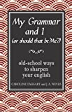 img - for My Grammar and I (Or Should That Be 'Me'?): Old-School Ways to Sharpen Your English by Caroline Taggart (9-Oct-2008) Hardcover book / textbook / text book