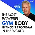 The Most Powerful Gym Body Hypnosis Program in the World Audiobook by Stuart Ashing Narrated by Stuart Ashing