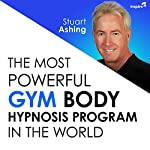 The Most Powerful Gym Body Hypnosis Program in the World | Stuart Ashing