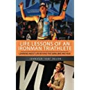 Life Lessons of an Ironman Triathlete: Learning About Life Beyond the Swim, Bike and Run