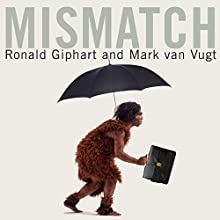 Mismatch: How Our Stone Age Brain Deceives Us Every Day (and What We Can Do About It) Audiobook by Ronald Giphart, Mark van Vugt Narrated by Roger Davis