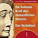 Die heilende Kraft des menschlichen Herzens & Das Orchidium (Hathoren-Botschaften 1) Hörbuch von Tom Kenyon Gesprochen von: Michael Nagula