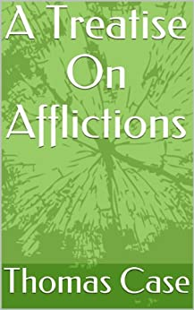 A Treatise On Afflictions (English Edition) de [Case, Thomas]