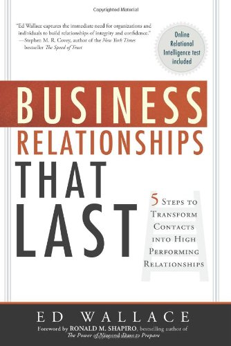 Business Relationships That Last: Five Steps To Transform Contacts into High Performing Relationships