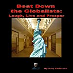 Beat Down the Globalists: Laugh, Live and Prosper   Gary Anderson
