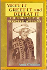 Meet It Greet It and Defeat It: The Biography of Frances E. Williams, Actress/Activist Paperback