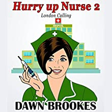 Hurry Up Nurse 2: London Calling Audiobook by Dawn Brookes Narrated by Emma Jordan