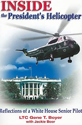 Inside the President's Helicopter: Reflections of a White House Senior Pilot from Cable Publishing