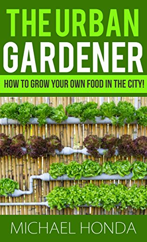 Beau The Urban Gardener   How To Grow Your Own Food In The City! By [