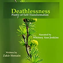 Deathlessness: Poetry of Self-Transformation Audiobook by Zakir Hossain Narrated by Whitney Ann Jenkins