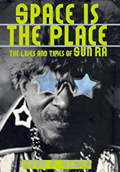 Space Is the Place: The Lives and Times of Sun Ra by [Szwed, John F.]