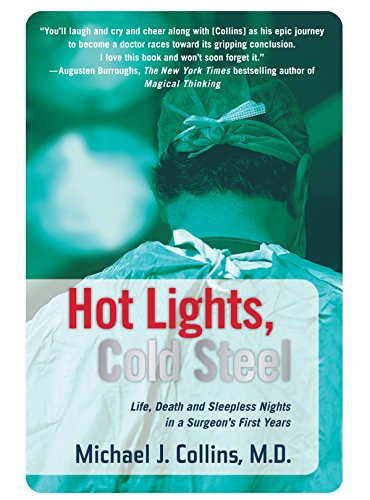Hot Lights, Cold Steel: Life, Death and Sleepless Nights in a Surgeon's First Years by Collins, Michael J. (2006) Paperback