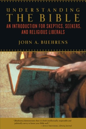 Understanding the Bible: An Introduction for Skeptics, Seekers, and Religious Liberals (The Myth Of The Liberal Media)