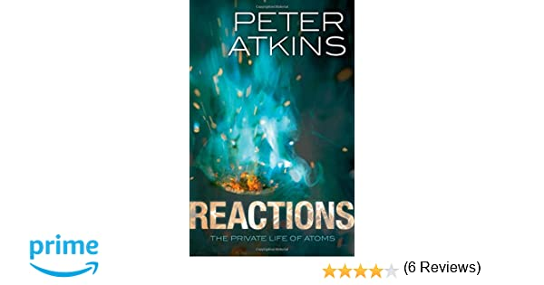 Reactions the private life of atoms peter atkins 9780199668809 reactions the private life of atoms peter atkins 9780199668809 amazon books fandeluxe Choice Image