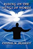 Riding on the Wings of Words, Fannie Beasley, 1451226209