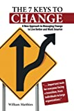 The 7 Keys to Change: A New Approach to Managing Change to Live Better and Work Smarter