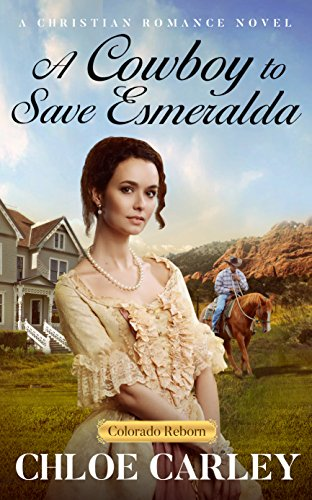 A Cowboy to Save Esmeralda: A Christian Historical Romance Novel (Colorado Reborn) cover