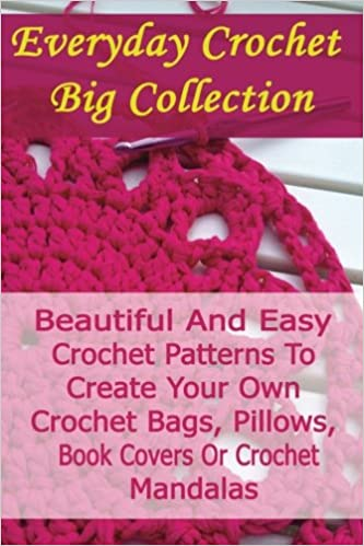 Everyday Crochet Big Collection Beautiful And Easy Crochet Patterns