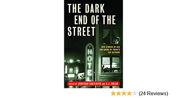 The Dark End of the Street: New Stories of Sex and Crime by Todays Top Authors - Kindle edition by Jonathan Santlofer, SJ Rozan, Jonathan Santlofer.