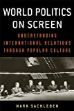 World Politics on Screen : Understanding International Relations Through Popular Culture, Sachleben, Mark, 081314311X