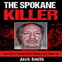 The Spokane Killer: The Life of Serial Killer Robert Lee Yates Jr. Audiobook by Jack Smith Narrated by Charles D. Baker