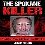 The Spokane Killer: The Life of Serial Killer Robert Lee Yates Jr. | Jack Smith