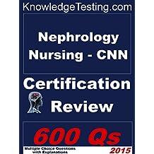 Nephrology Nursing - CNN Certification Review (Certification in Nephrology Nursing Book 1)