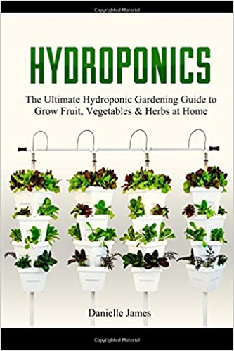 Hydroponics: DIY Hydroponics Gardening: The Ultimate Hydroponic Gardening Guide to Grow Fruit, Vegetables & Herbs at Home (Hydroponics, Aquaponics, self sufficiency, homesteading, Gardening)