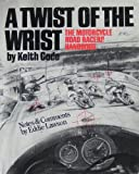 A Twist of the Wrist : The Motorcycle Road Racers Handbook, Code, Keith, 0918226082