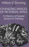 Changing Images of Pictorial Space : A History of Spatial Illusion in Painting, Dunning, William V., 0815625081