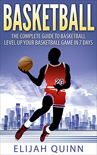 Basketball: The Complete Guide To Basketball - Level Up Your Basketball Game In 7 Days (English Edition)