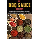 50 BBQ Sauce Recipes: Barbecue sauces and marinades for ribs, pulled pork, chicken, chops, wings, and brisket