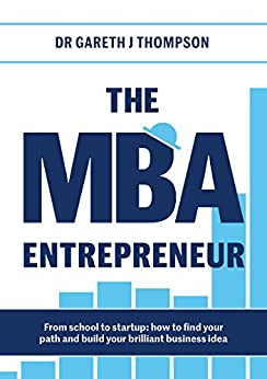 The MBA Entrepreneur: From school to startup: how to find your path and build your brilliant business idea (English Edition) de [Thompson, Gareth]